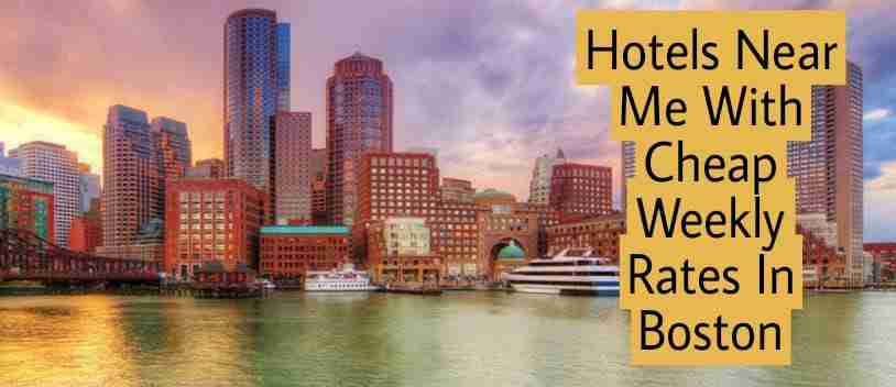 Hotels Near Me With Cheap Weekly Rates In Boston
